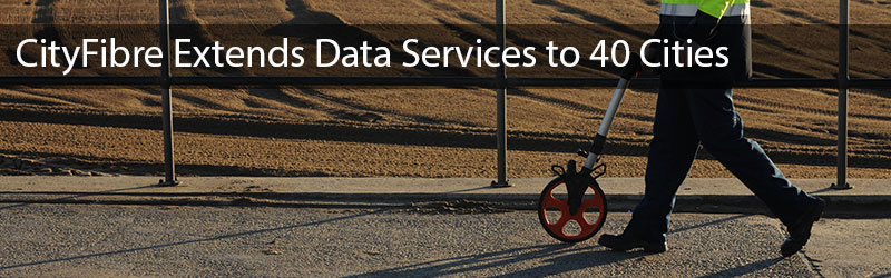 CityFibre Extends Data Services to 40 Cities